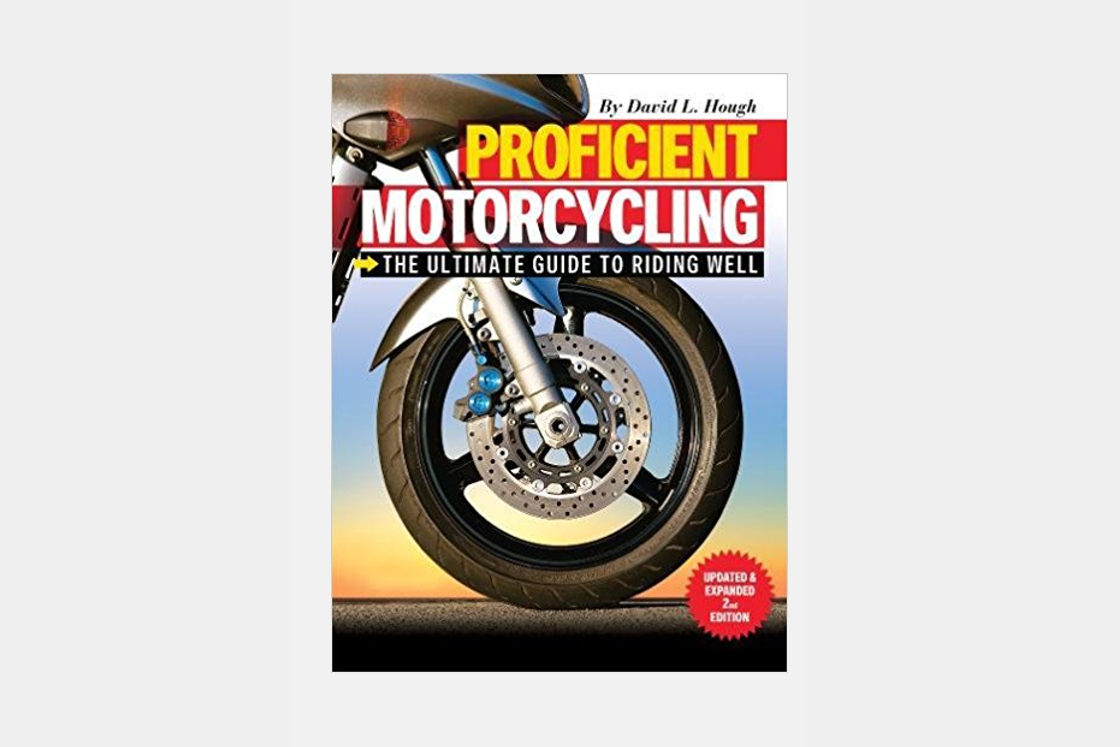 proficient motorcycle - The Ultimate Guide to Riding Well by David L. Hough