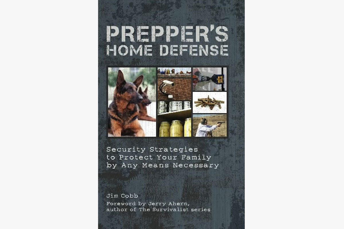 """""""Prepper's Home Defense: Security Strategies to Protect Your Family by Any Means Necessary"""" by Jim Cobb"""